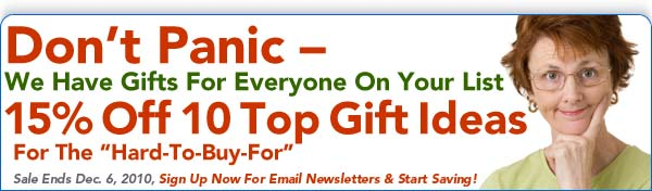 News For A Healthier You Newsletter - November 2010 - 15% Off  10 Top Gift Ideas For The Hard-To-Buy-For  - Offer Expires 12-6-2010 - Click To Subscribe To Our Free E-Mail Newsletters & Start Saving