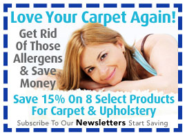 Receive 15% Off Select Products To Help Eliminate Dust Mites & Their Allergen From Your Carpet & Upholstery - Through November 8, 2010 - Click To Subscribe To Our Free Email Newsletter
