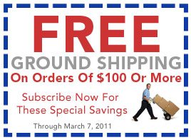 FREE Ground Shipping On Orders Of $100 Or More -  Through March 7, 2011 - Click To Subscribe Now & Start Saving