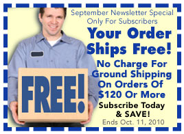 FREE Ground Shipping With Orders Of $120 Or More - Through October 11, 2010 - Click To Subscribe To Our Free Email Newsletter