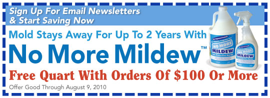 Receive A FREE Quart Of No More Mildew With Orders Of $100 Or More - Click To Sign Up For Our Newsletters & Start Saving