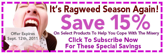 15% Off Select Products For Ragweed Symptoms - Through September 5, 2011 - Click to Subscribe & Start Saving