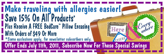 15% Off Everything PLUS A Free BedCare Basics Standard Pillow Encasing With Orders Of $49 Or More - Through July 11, 2011 - Click To Subscribe & Use Exclusive Subscriber Only Promotional Code