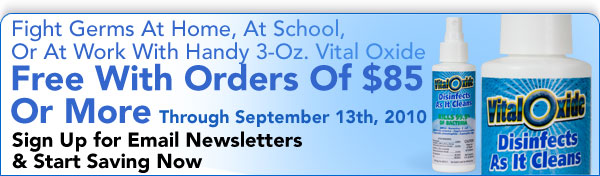 News For A Healthier You Newsletter - August 2010 - Receive FREE Handy 3-Oz Vital Oxide With Orders Of $85 Or More - Offer Expires 9-13-2010 - Click To Sign Up For Our Email Newsletter & Start Saving